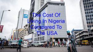 The Cost Of Living In Nigeria Compared To The USA